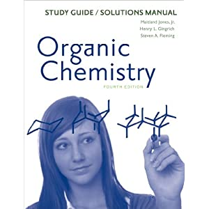 Study Guide/Solutions Manual: for Organic Chemistry, Fourth Edition Maitland Jones Jr., Henry L. Gingrich and Steven A. Fleming