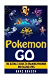 img - for Pokemon Go: The Ultimate Guide to Training Pokemon and Taking Gyms (secrets, tips, tricks, ios, android) book / textbook / text book