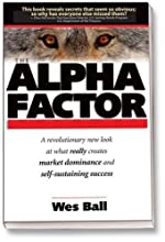 The Alpha Factor: The Secret to Dominating Competitors and Creating Self-sustaining Success