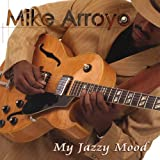 My Jazzy Mood by Mike Arroyo