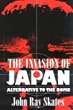 The Invasion of Japan: Alternative to the Bomb by John Ray Skates (31-Mar-2000) Paperback