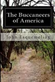 The Buccaneers of America, John Esquemeling, 149970626X
