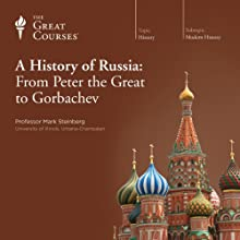 A History of Russia: From Peter the Great to Gorbachev Lecture by  The Great Courses Narrated by Professor Mark Steinberg