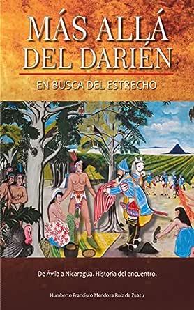 Más allá del Darién, en busca del estrecho: De Avila a Nicaragua. Historia del encuentro eBook: Mendoza Ruiz de Zuazu, Humberto, Muñoz, Jesus: Amazon.es: Tienda Kindle