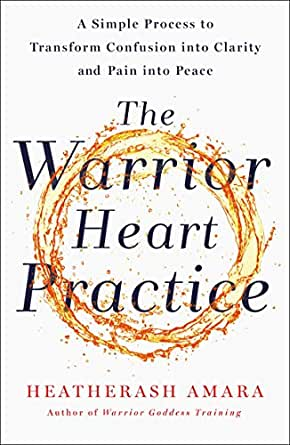 The Warrior Heart Practice: A Simple Process to Transform ...