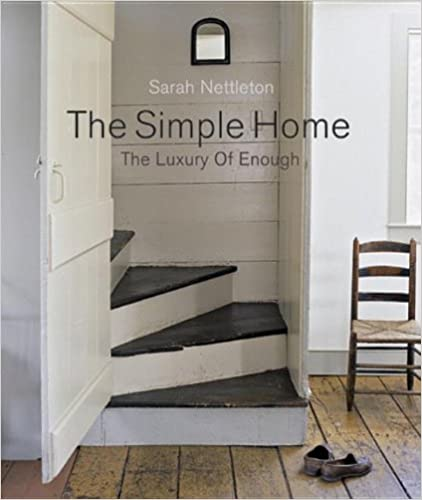 Simple Home, The: The Luxury of Enough