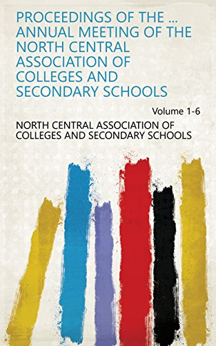 Proceedings of the ... Annual Meeting of the North Central Association of Colleges and Secondary Schools Volume 1-6 (North Central Association Of Colleges And Schools)