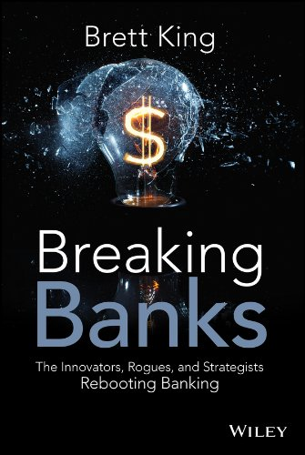 Breaking Banks  The Innovators Rogues And Strategists Rebooting Banking  English Edition