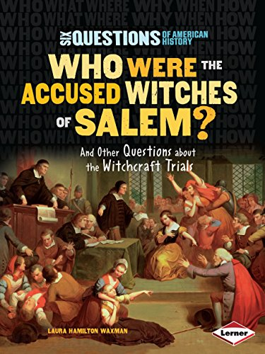 (Who Were the Accused Witches of Salem?: And Other Questions about the Witchcraft Trials (Six Questions of American History))
