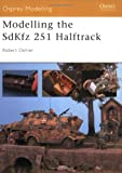 Modelling the Sdkfz 251 Halftrack, Bob Oehler, 1841767069