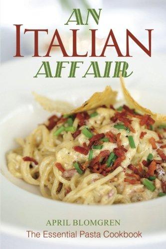 An Italian Affair: The Essential Pasta Cookbook