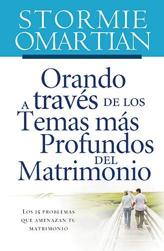 Read Online Orando a través de los temas más profundos del matrimonio: Los 15 problemas que amenazan tu matrimonio (Spanish Edition) pdf