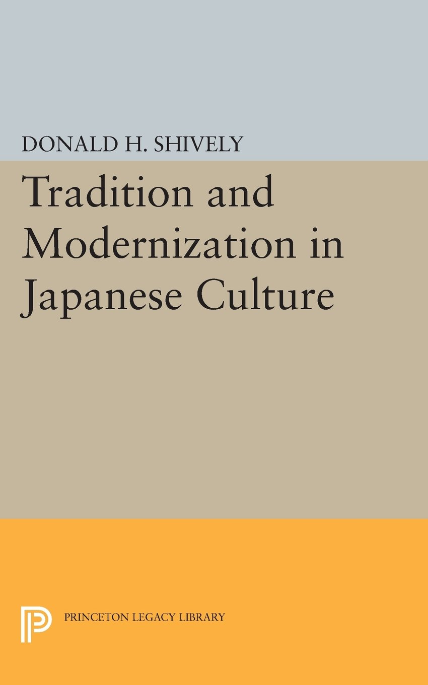 tradition and modernization in ese culture studies in the  tradition and modernization in ese culture studies in the modernization of donald h shively 9780691617183 com books