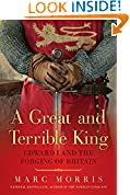 #7: A Great and Terrible King: Edward I and the Forging of Britain