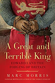 A Great and Terrible King: Edward I and the Forging of Britain by [Morris, Marc]