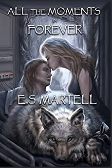 All the Moments in Forever by [Martell, Eric S.]