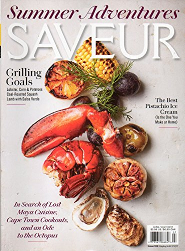 Saveur 2017 Magazine IN SEARCH OF LOST MAYA CUISINE Cape Town Cookouts GRILLING LOBSTER Lamb With Salsa Verde BEST HOME MADE PISTACHIO ICE CREAM
