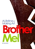 Brother Mel Lifetime of Making Art, Anne Brown, 057803493X
