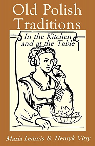 Old Polish Traditions in the Kitchen and at the Table (Hippocrene International Cookbook Series) by Maria Lemnis, Henryk Vitry