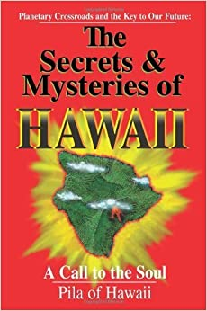 The Secrets and Mysteries of Hawaii: A Call to the Soul by Pila of Hawaii (1995-08-01)