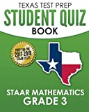 TEXAS TEST PREP Student Quiz Book STAAR Mathematics Grade 3: Complete Coverage of the Revised TEKS Standards