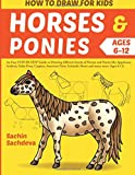 How to Draw for Kids (Horses & Ponies): An Easy STEP-BY-STEP Guide to Drawing different breeds of Horses and Ponies like Appaloosa,  Arabian, Dales ... Icelandic Horse and many more (Ages 6-12)