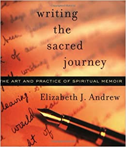 Writing the sacred journey the art and practice of spiritual memoir writing the sacred journey the art and practice of spiritual memoir elizabeth jarrett andrew 9781558964709 amazon books fandeluxe Image collections