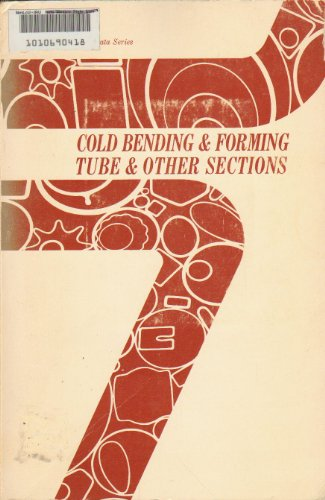 Cold Bending and Forming Tube and Other Sections (Manufacturing Data Series) ()