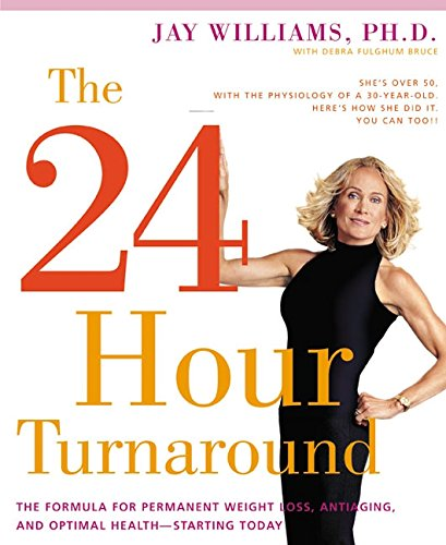 The 24-Hour Turnaround: The Formula for Permanent Weight Loss, Anti-Aging, and Optimal Health--Starting Today - New Weight Loss Formula