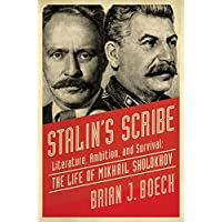 Stalin`s Scribe – Literature, Ambition, and Survival: The Life of Mikhail Sholokhov