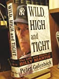 Wild, High and Tight: The Life and Death of Billy Martin