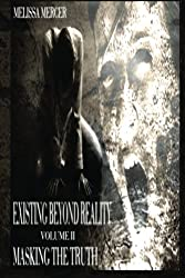 Existing Beyond Reality Volume II: Masking The Truth