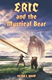 Eric and the Mystical Bear, Peter L. Ward, 1426955014