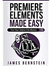 Premiere Elements Made Easy: Turn Your Videos Into Movies