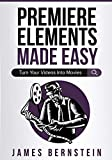 Premiere Elements Made Easy: Turn Your Videos Into