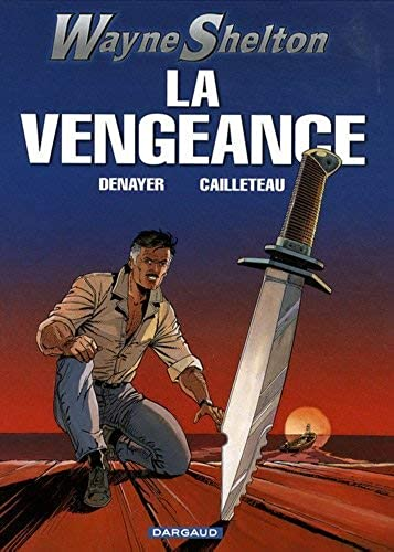 Wayne Shelton, Tome 5 : La vengeance by Christian Denayer;Thierry Cailleteau(2008 11 24)