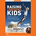 Raising Confident Kids (Live) Speech by Denis Waitley Narrated by Denis Waitley