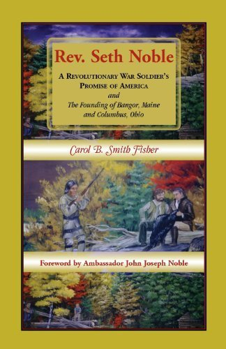 REV. Seth Noble: A Revolutionary War Soldier's Promise of America and the Founding of Bangor, Maine and Columbus, Ohio by Fisher, Carol B. Smith (2013) - Maine Bangor Shopping