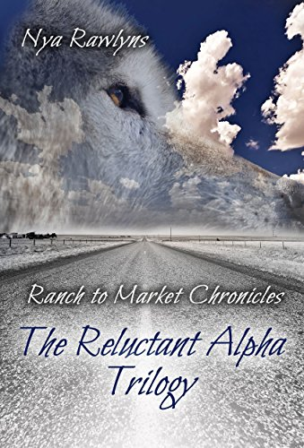 The Reluctant Alpha Trilogy Ranch To Market Chronicles Kindle