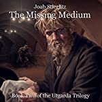 The Missing Medium: Book Two of the Utgarda Trilogy | Joab Stieglitz