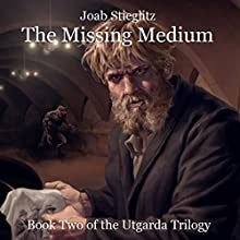 The Missing Medium: Book Two of the Utgarda Trilogy Audiobook by Joab Stieglitz Narrated by Bolton Marsh