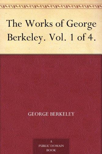 The Works of George Berkeley. Vol. 1 of 4. (English Edition)
