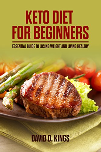 Keto Diet for Beginners: Essential Guide To Losing Weight and Living Healthy by [Kings, David D.]