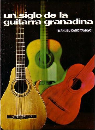 Un siglo de la guitarra granadina: Amazon.es: Manuel Cano Tamayo ...