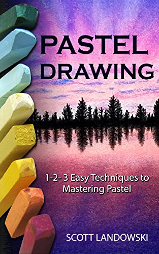 Pastel Drawing: 1-2-3 Easy Techniques to Mastering Pastel Drawing (Acrylic Painting, Oil Painting, Calligraphy, Airbrushing, Drawing, Sculpting Book 1) ()