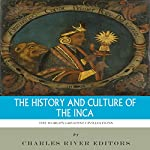 The World's Greatest Civilizations: The History and Culture of the Inca |  Charles River Editors