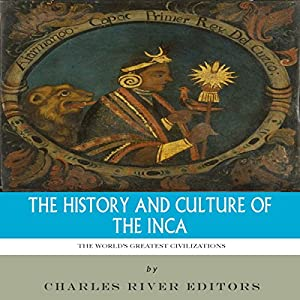 The World's Greatest Civilizations: The History and Culture of the Inca Audiobook