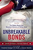 Unbreakable Bonds: The Mighty Moms and Wounded Warriors of Walter Reed