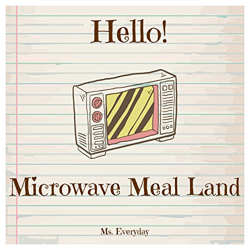 Hello! Microwave Meal Land: Discover 500 Delicious Microwave Recipes Today (Microwave Cookbook, Microwave Oven Cooking, Microwave Meals Cookbook, Microwave Recipes, Microwave Recipe Book) by Ms. Everyday