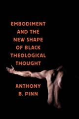 Embodiment and the New Shape of Black Theological Thought (Religion, Race, and Ethnicity) Paperback